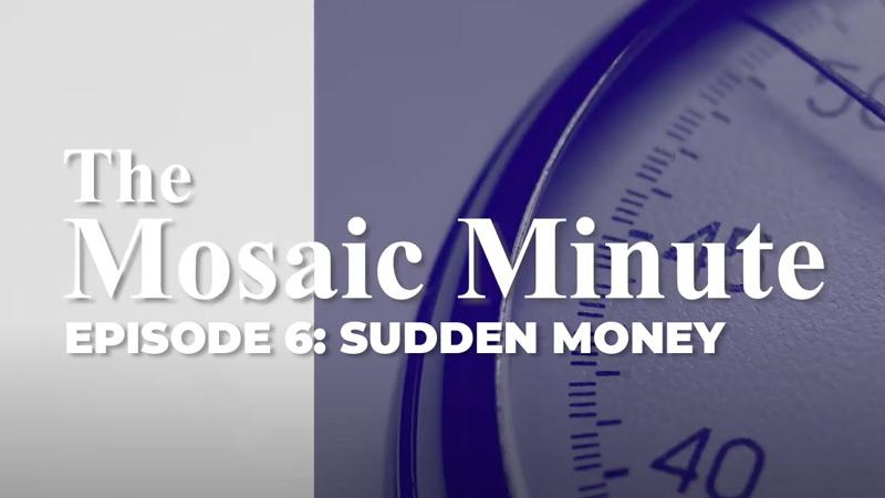 Mosaic Minute: Episode 6, Sudden Money