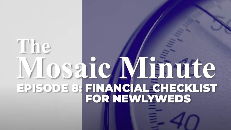 Mosaic Minute: Episode 8, Financial Checklist For Newlyweds