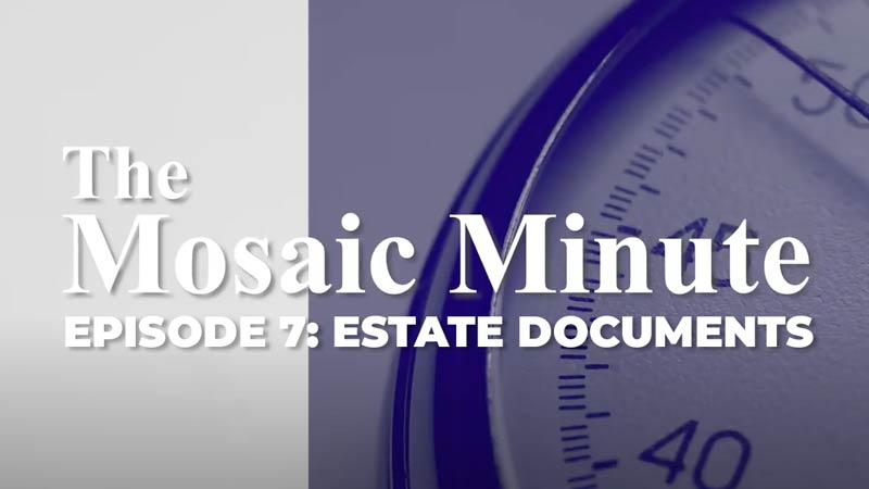 Mosaic Minute: Episode 7, Taking Care Of Your Estate