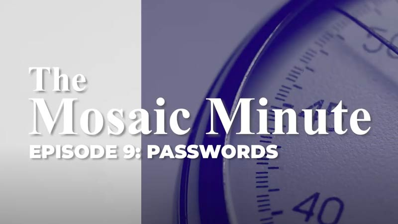 The Mosaic Minute: Episode 9, Keeping Track Of Your Passwords